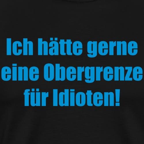 Obergrenze_Idioten - Männer Premium T-Shirt