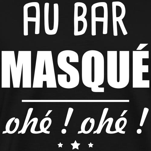 Au bar masqué, alcool, apéro, Alcool, Apéro - T-shirt Premium Homme