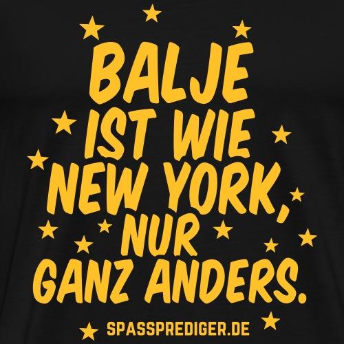 Balje ist wie New York lustiger Spruch - Männer Premium T-Shirt