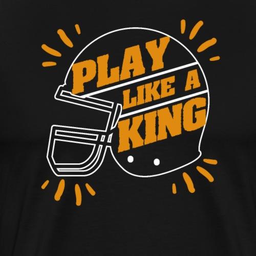 American Football Play Like A King - Männer Premium T-Shirt
