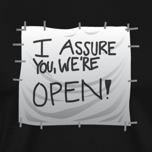 I assure you, we're open - Camiseta premium hombre