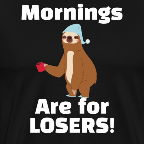 Sloth Funny - Mornings Are For Losers - Men's Premium T-Shirt