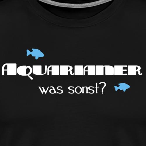Aquarianer was sonst? T-Shirt für Aquaristikfans - Männer Premium T-Shirt