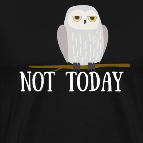 Owl Funny - Not Today - Men's Premium T-Shirt