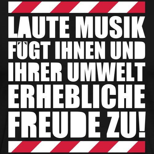 Laute Musik = Freude Party Spruch Festival feiern - Männer Premium T-Shirt