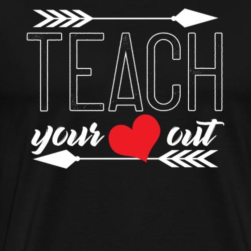 Teach Your Heart Out - Männer Premium T-Shirt