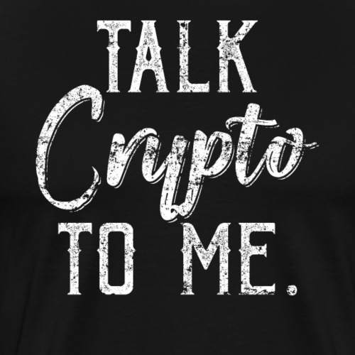 Talk Crypto To Me Cryptocurrency - Männer Premium T-Shirt