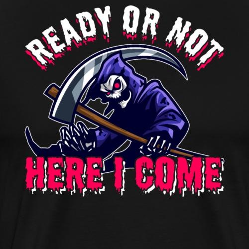 Grim Seeker Ready Or Not Here I Come - Männer Premium T-Shirt