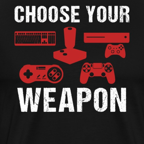 Choose Your Weapon | Gaming T-Shirt - Männer Premium T-Shirt