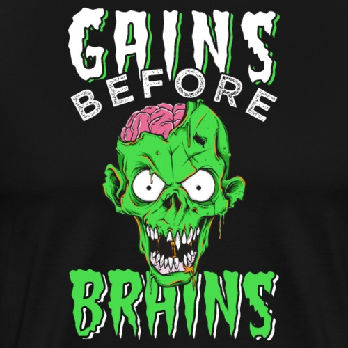 Gains Before Brains - Männer Premium T-Shirt