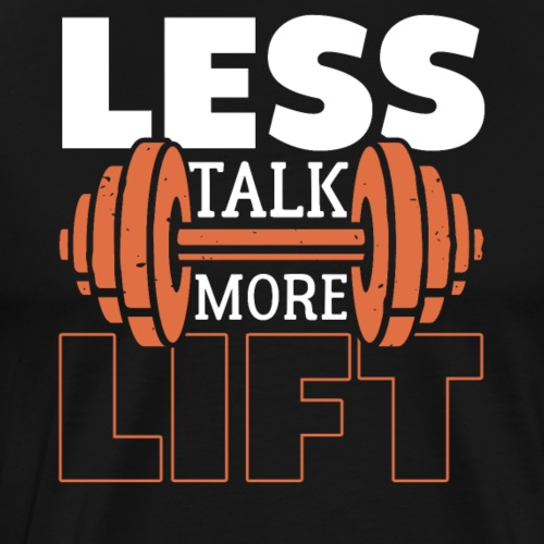 Less Talk More Lift - Männer Premium T-Shirt