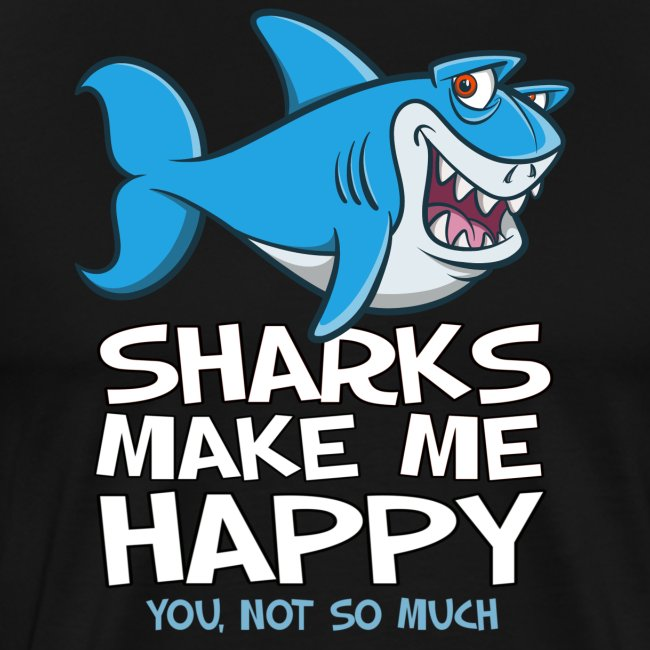 Sharks make me happy - Haifisch