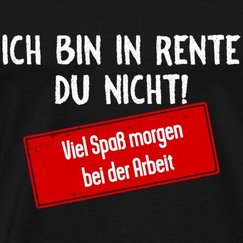 Ich bin in Rente, du nicht! - Männer Premium T-Shirt