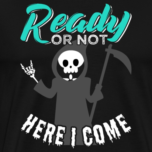 Ready Or Not Here I Come | Grim Seeker - Männer Premium T-Shirt