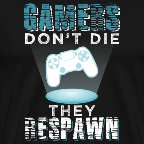 Gamers Don't Die They Respawn | Video Games - Männer Premium T-Shirt