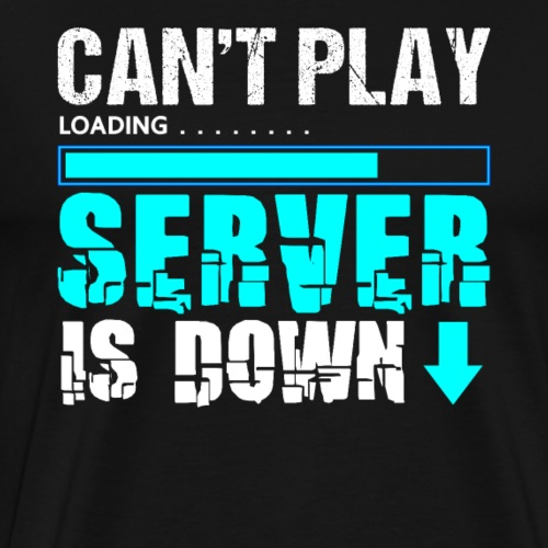 Can't Play Server Is Down | Gamer T-Shirt - Männer Premium T-Shirt
