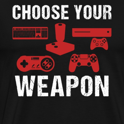 Choose Your Weapon | Gaming T-Shirt - Männer Premium T-Shirt