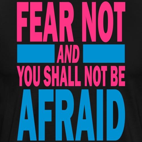 Fear not - Männer Premium T-Shirt