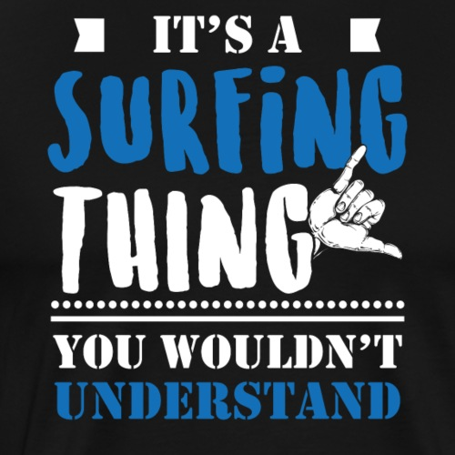 IT'S A SURFING THING YOU WOULDN'T UNDERSTAND - Männer Premium T-Shirt