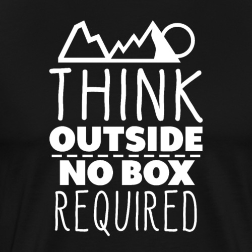 THINK OUTSIDE. NO BOX REQUIRED. - Männer Premium T-Shirt