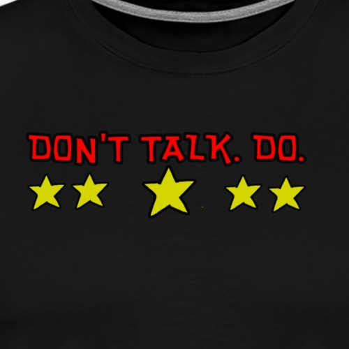 Don`t talk. Do. - Männer Premium T-Shirt