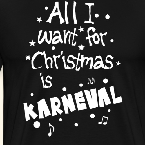All I want for Christmas is Karneval - Männer Premium T-Shirt