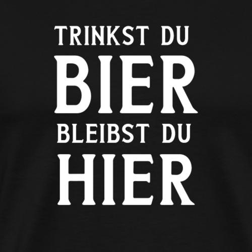 Trinkst du Bier bleibst du hier - Men's Premium T-Shirt