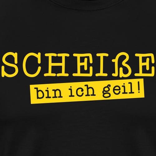 scheiße bin ich geil - Männer Premium T-Shirt