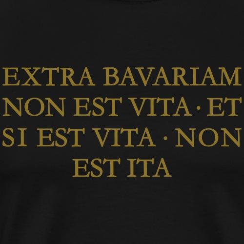 EXTRA BAVARIAM NON EST VITA Bayern Spruch 01 - Männer Premium T-Shirt