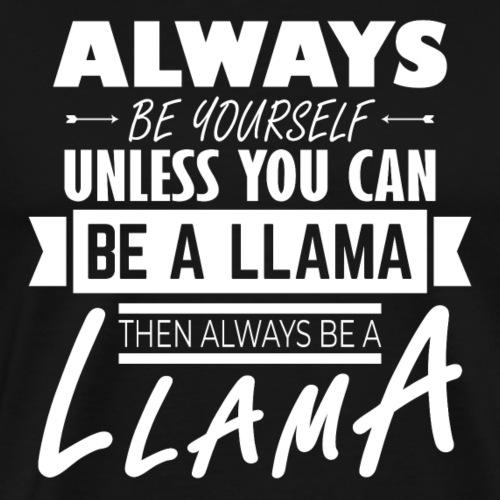 Always be a Llama - Herre premium T-shirt