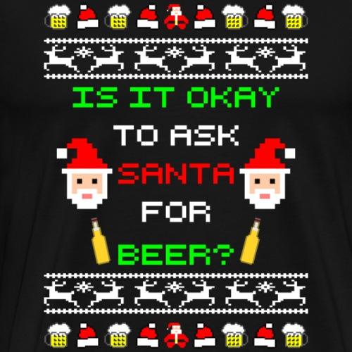 Ask santa for beer Ugly Christmas - Männer Premium T-Shirt