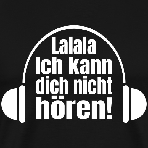 Lustiger Kopfhörer Musik Nicht Hören Singen Spruch - Männer Premium T-Shirt