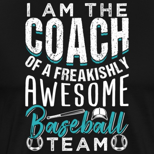 Baseball Coach Of A Freakishly Team - Männer Premium T-Shirt