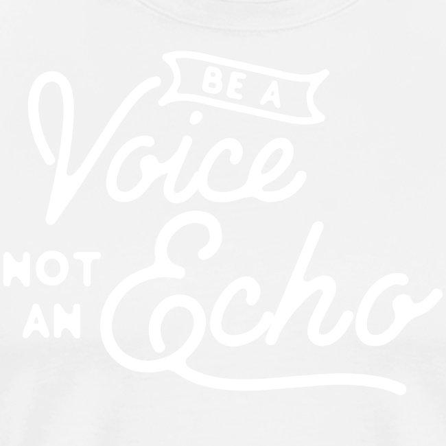 Be a voice not an echo
