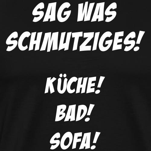 Sag was schmutziges (Spruch) V2 - Männer Premium T-Shirt