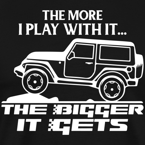 Funny Jeep - The More I Play With It off road gift - Männer Premium T-Shirt