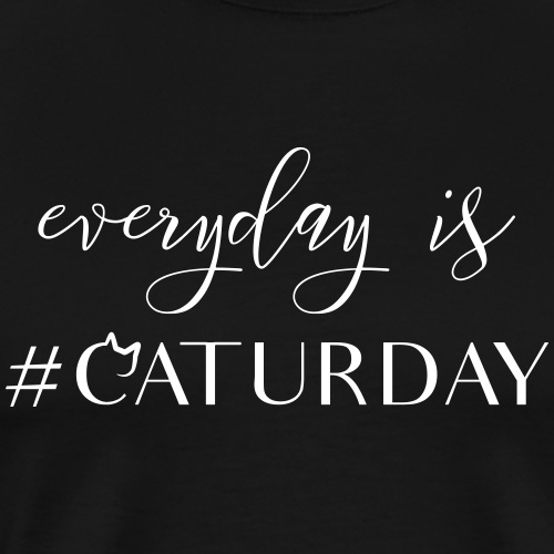Everyday is caturday - Männer Premium T-Shirt