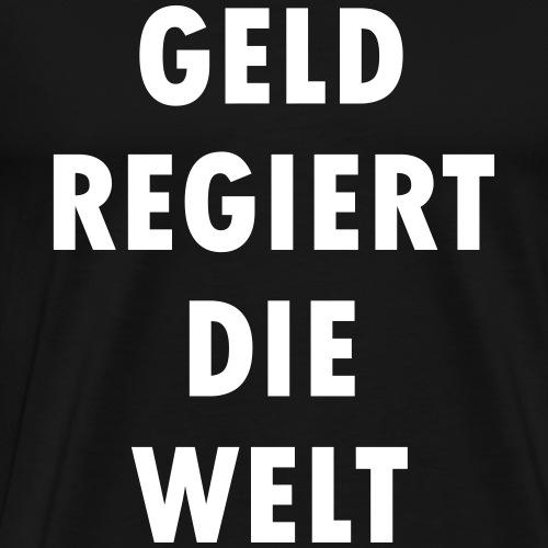 Geld regiert die Welt - Männer Premium T-Shirt