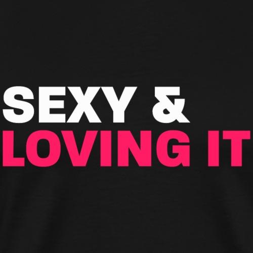 Sexy & Loving It (Anmache Spaß Sex Humor Gay) - Männer Premium T-Shirt