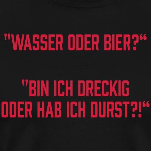 Wasser oder Bier? - Männer Premium T-Shirt