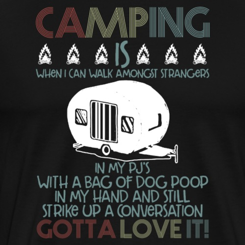Camping Amongst Strangers With A Bag Of Dog Poop - Men's Premium T-Shirt