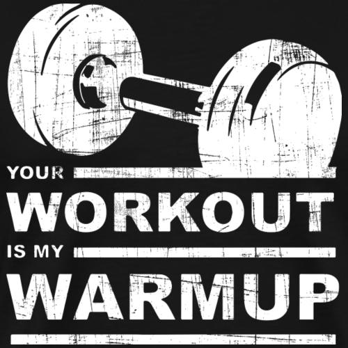 Your Workout My Warm Up - Männer Premium T-Shirt