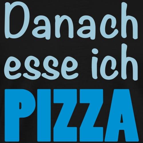Danach esse ich PIZZA #Koch - Männer Premium T-Shirt