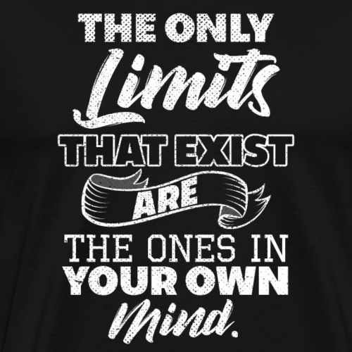 The Only Limits That Exist Is Your Mind - Männer Premium T-Shirt