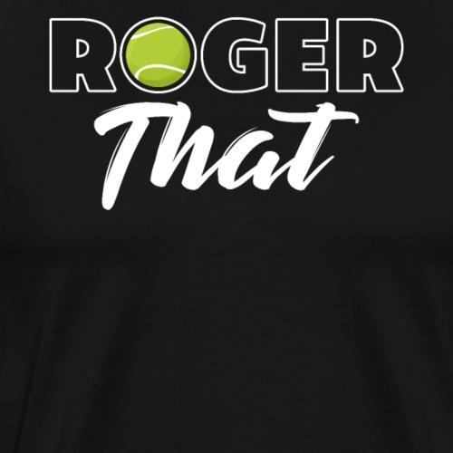 Roger That Tennis Champ - Männer Premium T-Shirt