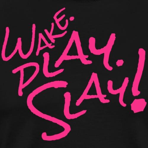 Wake, Play, Slay. pink - Men's Premium T-Shirt