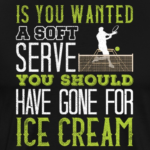 If You Wanted A Soft Serve Funny Tennis - Männer Premium T-Shirt
