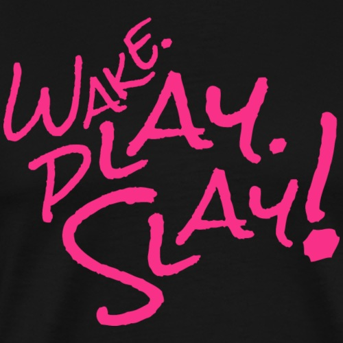 Wake, Play, Slay. pink - Men's Premium T-Shirt