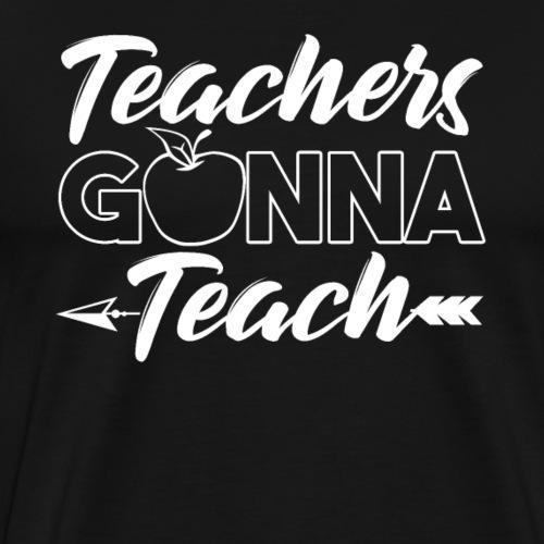 Teachers Gonna Teach - Männer Premium T-Shirt