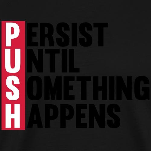 Push until something happens - Men's Premium T-Shirt